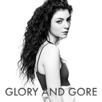 Lorde – Glory and Gore