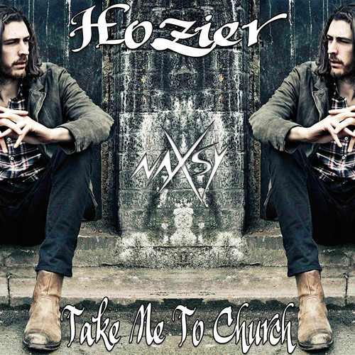 Hozier — Take Me To Church (Naxsy Remix & Kiesza Cover)