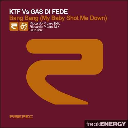 KTF vs Gas Di Fede - Bang Bang (My Baby Shot Me Down) (Riccardo Piparo Mix)